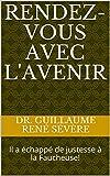 Rendez-vous avec l'avenir: Il a échappé de justesse à la Faucheuse! (French Edition)