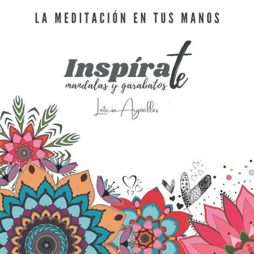Inspírate Mandalas y Garabatos: La meditación en tus manos