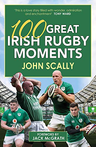 Scally, J: 100 Great Irish Rugby Moments