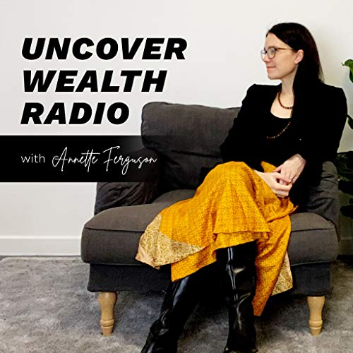 Uncover Wealth Radio Podcast By Annette Ferguson cover art