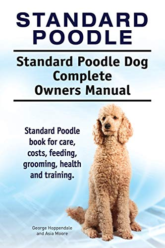 Standard Poodle. Standard Poodle Dog Complete Owners Manual. Standard Poodle book for care, costs, feeding, grooming, health and training.