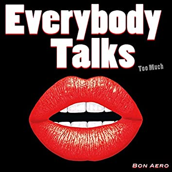 Everybody Talks (Too Much)
