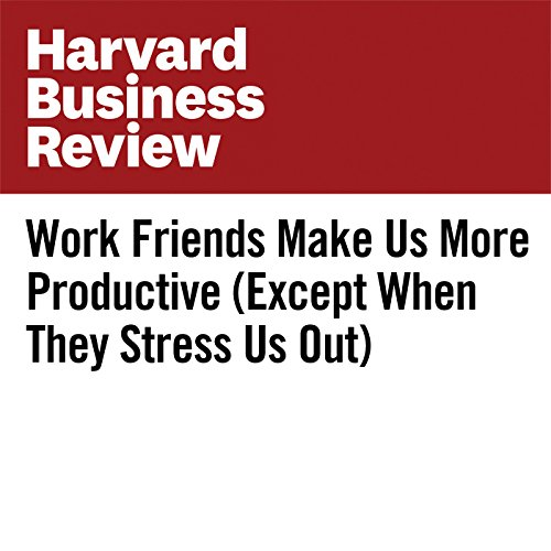 Work Friends Make Us More Productive (Except When They Stress Us Out) audiobook cover art