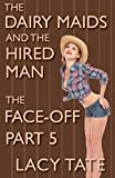 The Dairy Maid and the Hired Man Part 5: The Face-Off (The Dairy Maids and the Hired Man)
