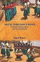 Santal Folk Dance Songs: Contextualizing Art & Culture