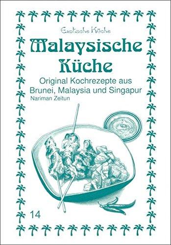 Malaysische Küche: Original Kochrezepte aus Brunei, Malaysia und Singapur (Exotische Küche)