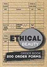 Ethical Beauty Order Book 200 Order Forms: 240 Order Forms to Keep all Customer Order ,Sales Daily Log Book,online Businesses Home Based Small ... Business Order Tracker for Customer Purchase.