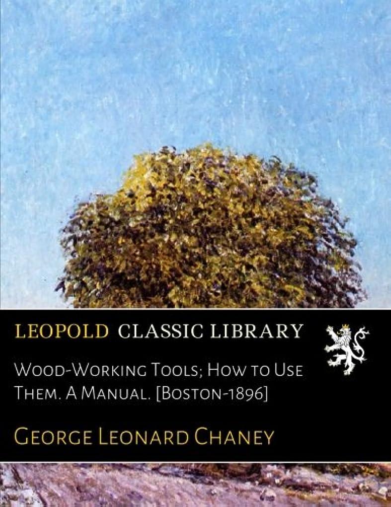 ペインホーム放映Wood-Working Tools; How to Use Them. A Manual. [Boston-1896]