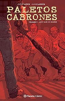 Paletos cabrones nº 01  Aquí yace un hombre  Independientes USA   Spanish Edition