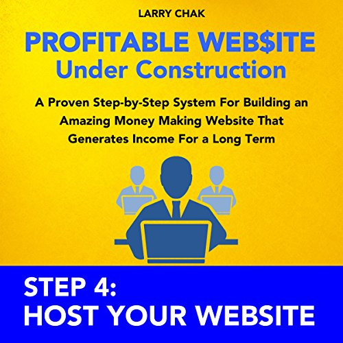 Profitable Website Under Construction - Step 4: Host Your Website audiobook cover art