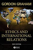 Ethics and International Relations by Gordon Graham(2008-02-26)