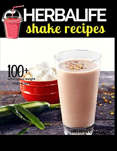 Herbalife Shake Recipes: INCLUDING: 100+ Scrumptious Herbalife Shake Recipes, Energy Drinks, & More, & Alkaline Diet: the Reference Guide to the Effect of Foods on the Acid-Alkaline Body PH Balance