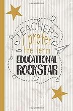 Teacher? I Prefer The Term Educational Rockstar: Lined Notebook for Teachers
