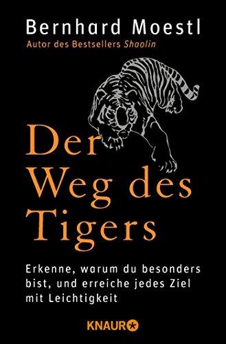Der Weg des Tigers: Erkenne, warum du besonders bist, und erreiche jedes Ziel mit Leichtigkeit