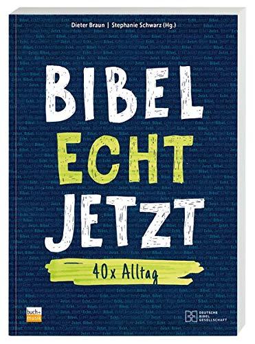 Bibel Echt Jetzt: 40 x Alltag