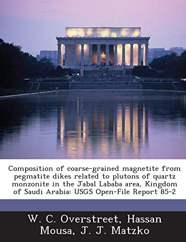 Composition of Coarse-Grained Magnetite from Pegmatite Dikes Related to Plutons of Quartz Monzonite in the Jabal Lababa Area, Kingdom of Saudi Arabia: Usgs Open-File Report 85-2