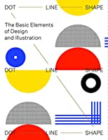 Dot, Line, Shape: The Basic Elements of Design and Illustration