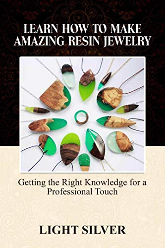 LEARN HOW TO MAKE AMAZING RESIN JEWELRY: GETTING THE RIGHT KNOWLEDGE FOR A PROFESSIONAL TOUCH (English Edition)