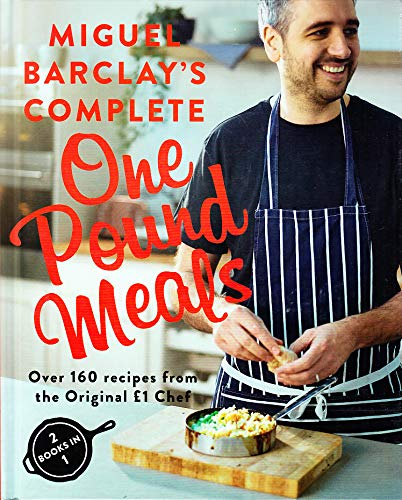 Miguel Barclay's Complete One Pound Meals (2 books in 1) - Over 160 Recipes from the Original £1...