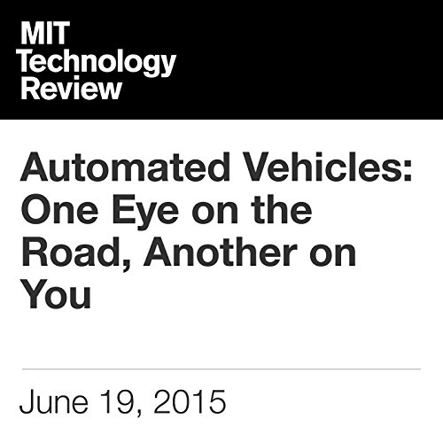 Automated Vehicles: One Eye on the Road, Another on You                   By:                                                                                                                                 Will Knight                               Narrated by:                                                                                                                                 Elizabeth Wells                      Length: 6 mins     Not rated yet     Overall 0.0