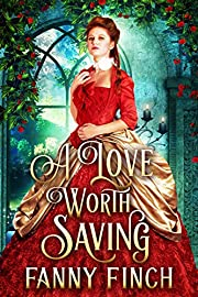 A Love Worth Saving: A Historical Regency Clean Sweet Romance Novel