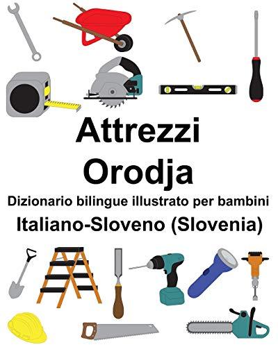 Italiano-Sloveno (Slovenia) Attrezzi/Orodja Dizionario bilingue illustrato per bambini