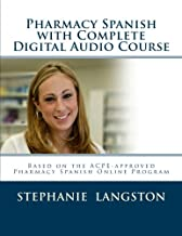 Pharmacy Spanish with Complete Digital Audio Course: Based on the ACPE-Approved Pharmacy Spanish Online Course