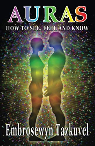 Auras: How To See, Feel &Amp; Know: (Full Color Ed.)
