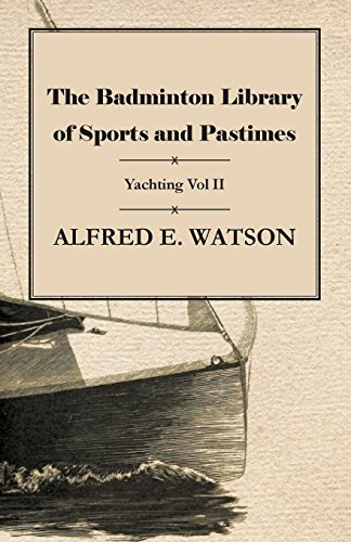 The Badminton Library of Sports and Pastimes - Yachting Vol II (English Edition)