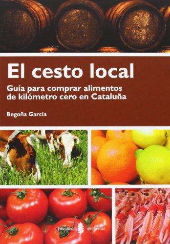 El Cesto Local. Guía Para Comprar Alimentos De Kilómetro Cero En Cataluña (El arte de vivir)