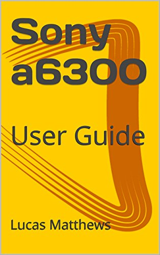 Sony a6300: User Guide (English Edition)