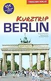 Reiseführer Berlin - Kurztrip: City West, Potsdamer Platz, Mitte, Museumsinsel, Berliner Kieze,...