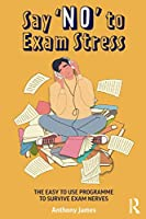 Say 'No' to Exam Stress: The Easy to Use Programme to Survive Exam Nerves
