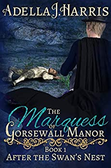 [Adella J. Harris]のThe Marquess of Gorsewall Manor (After the Swan's Nest Book 1) (English Edition)