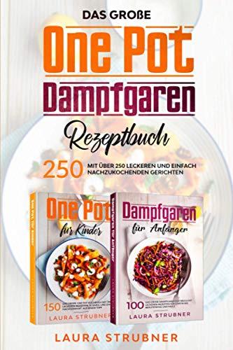 Das große One Pot / Dampfgaren Rezeptbuch: mit über 250 leckeren und einfach nachzukochenden Gerichten