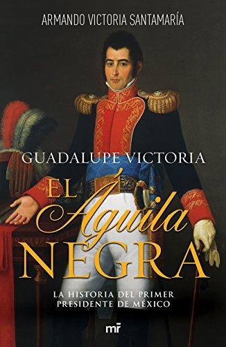 Guadalupe Victoria: El águila negra (Historia)