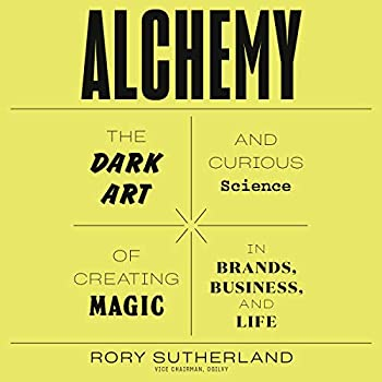 Alchemy  The Dark Art and Curious Science of Creating Magic in Brands Business and Life