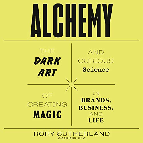 Alchemy     The Dark Art and Curious Science of Creating Magic in Brands, Business, and Life              By:                                                                                                                                 Rory Sutherland                               Narrated by:                                                                                                                                 Rory Sutherland                      Length: 9 hrs and 38 mins     12 ratings     Overall 4.7