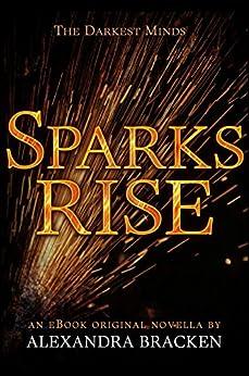 Sparks Rise (The Darkest Minds, Book 2.5) by [Alexandra Bracken]
