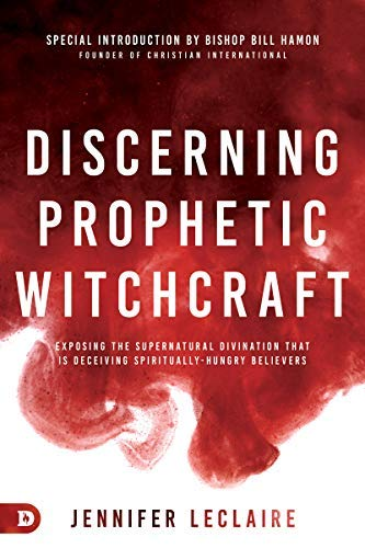 Discerning Prophetic Witchcraft: Exposing the Supernatural Divination that is Deceiving Spiritually-Hungry Believers (English Edition)