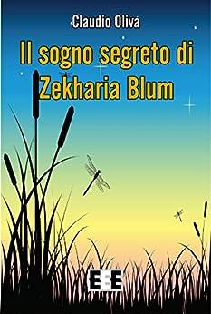 Il sogno segreto di Zekharia Blum (Ragazzi... e Genitori Vol. 9) (Italian Edition) by [Claudio Oliva]