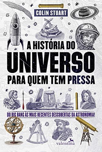 A História do Universo para quem tem pressa: Do Big Bang às mais recentes descobertas da astronomia! (Série Para quem Tem Pressa) (Portuguese Edition)