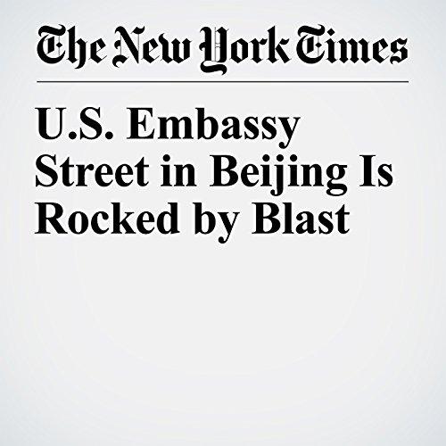 U.S. Embassy Street in Beijing Is Rocked by Blast copertina