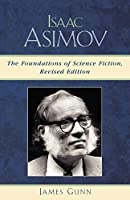 Isaac Asimov: The Foundations of Science Fiction by James Gunn(2005-01-31)