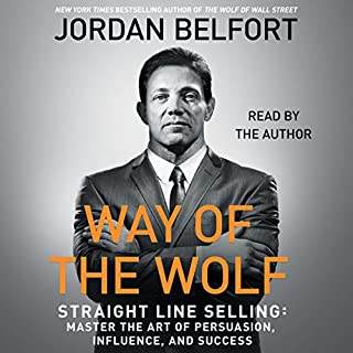 Way of the Wolf     Straight Line Selling: Master the Art of Persuasion, Influence, and Success              De :                                                                                                                                 Jordan Belfort                               Lu par :                                                                                                                                 Jordan Belfort                      Durée : 7 h et 28 min     15 notations     Global 4,5