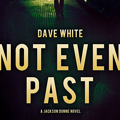 Not Even Past     Jackson Donne, Book 3              By:                                                                                                                                 Dave White                               Narrated by:                                                                                                                                 Andy Caploe                      Length: 8 hrs and 34 mins     3 ratings     Overall 2.3