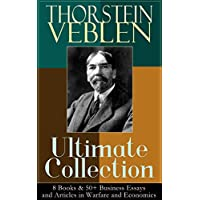 THORSTEIN VEBLEN Ultimate Collection: 8 Books & 50+ Business Essays and Articles in Warfare and Economics: The Theory of the Leisure Class, The Theory ... Man, The Use of Loan Credit in Business? Kindle Edition by Thorstein Veblen for Free
