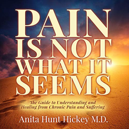 Pain Is Not What It Seems     The Guide to Understanding and Healing from Chronic Pain and Suffering              De :                                                                                                                                 Anita Hunt Hickey MD                               Lu par :                                                                                                                                 Lesley Ann Fogle                      Durée : 4 h et 1 min     Pas de notations     Global 0,0