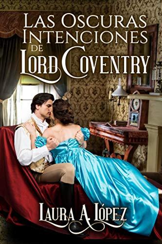 Las oscuras intenciones de Lord Coventry - Laura A. López (Rom) 51nwOpQiPFL