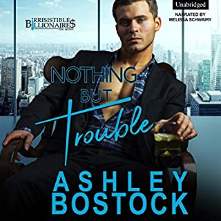 Nothing but Trouble     Irresistible Billionaires, Book 1              By:                                                                                                                                 Ashley Bostock                               Narrated by:                                                                                                                                 Melissa Schwairy                      Length: 7 hrs and 6 mins     1 rating     Overall 4.0